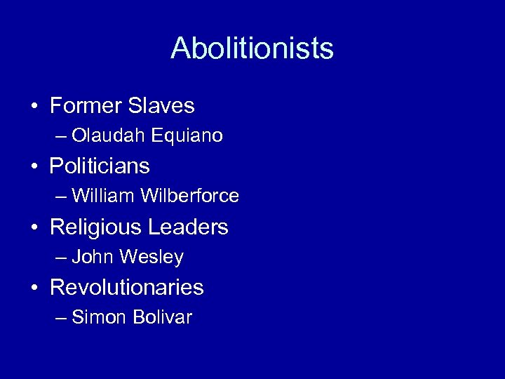 Abolitionists • Former Slaves – Olaudah Equiano • Politicians – William Wilberforce • Religious