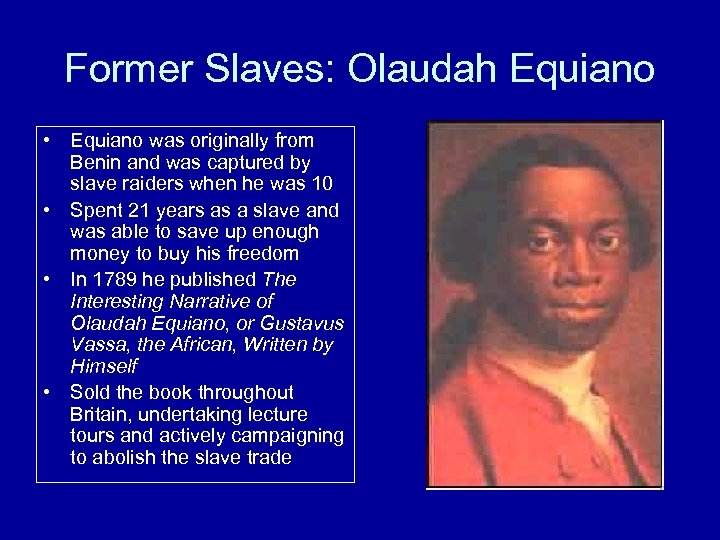 Former Slaves: Olaudah Equiano • Equiano was originally from Benin and was captured by
