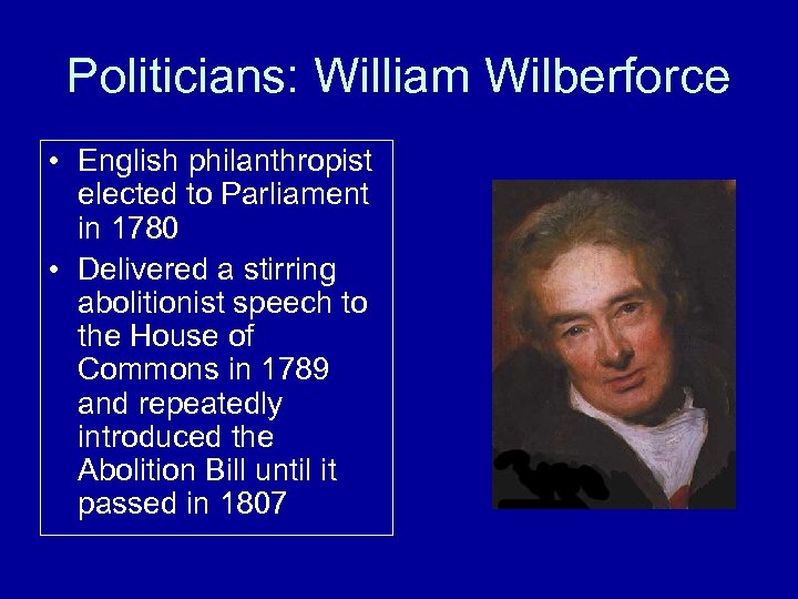 Politicians: William Wilberforce • English philanthropist elected to Parliament in 1780 • Delivered a