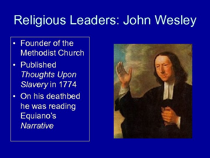 Religious Leaders: John Wesley • Founder of the Methodist Church • Published Thoughts Upon