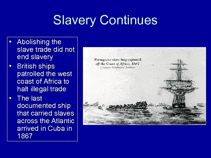 Slavery Continues • Abolishing the slave trade did not end slavery • British ships