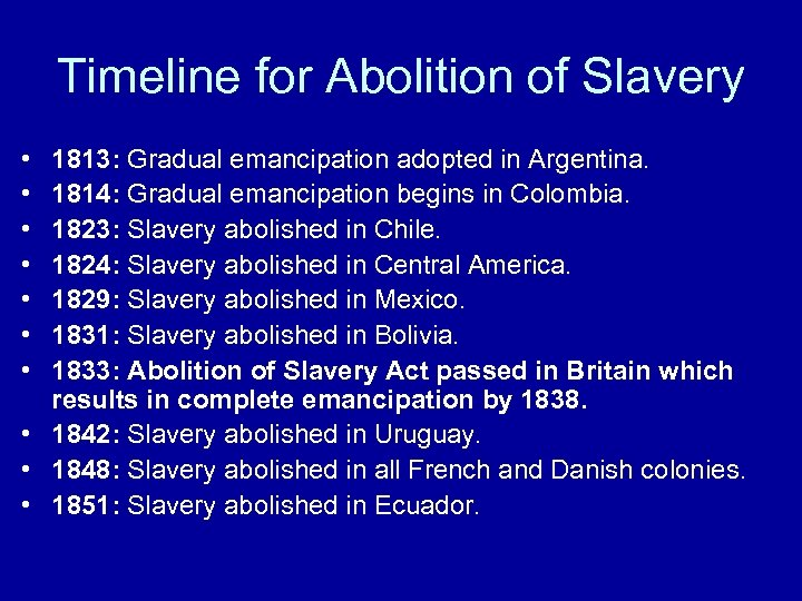 Timeline for Abolition of Slavery • • 1813: Gradual emancipation adopted in Argentina. 1814: