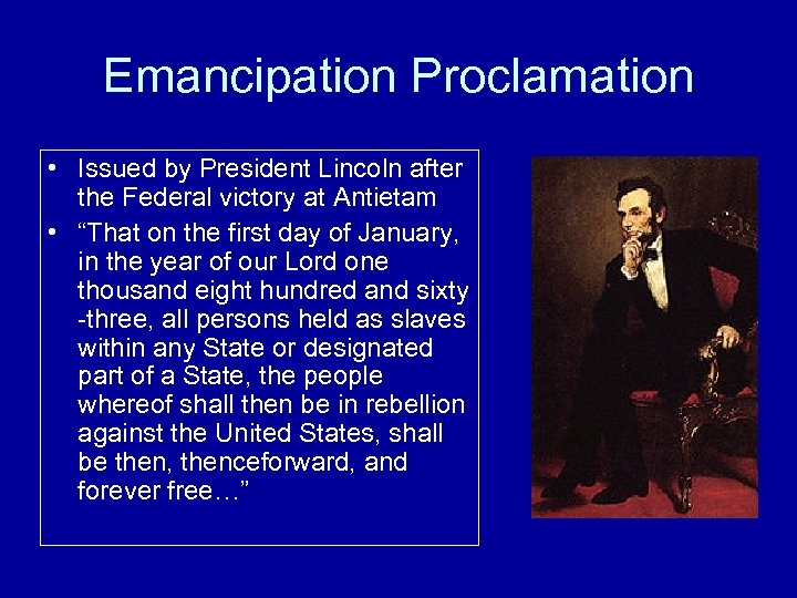 Emancipation Proclamation • Issued by President Lincoln after the Federal victory at Antietam •