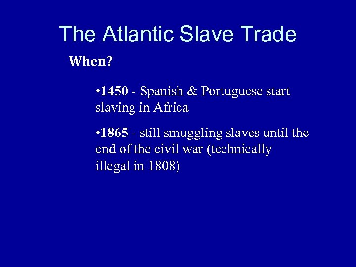 The Atlantic Slave Trade When? • 1450 - Spanish & Portuguese start slaving in