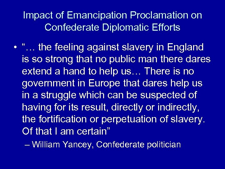 "Impact of Emancipation Proclamation on Confederate Diplomatic Efforts • ""… the feeling against slavery"