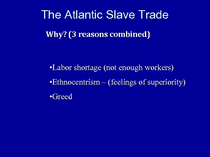 The Atlantic Slave Trade Why? (3 reasons combined) • Labor shortage (not enough workers)