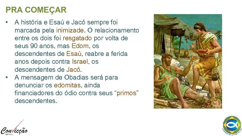 PRA COMEÇAR • • A história e Esaú e Jacó sempre foi marcada pela