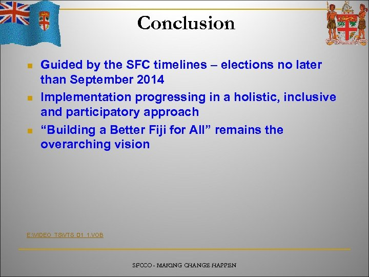 Conclusion n Guided by the SFC timelines – elections no later than September 2014