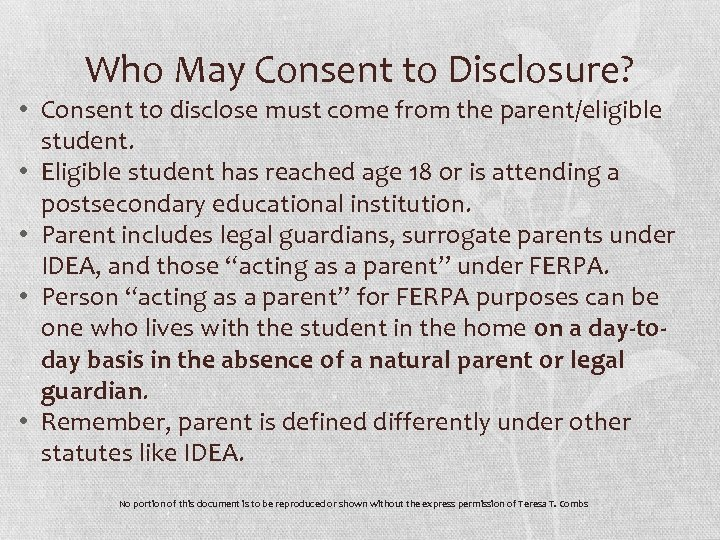 Who May Consent to Disclosure? • Consent to disclose must come from the parent/eligible