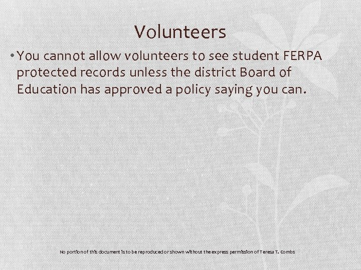Volunteers • You cannot allow volunteers to see student FERPA protected records unless the