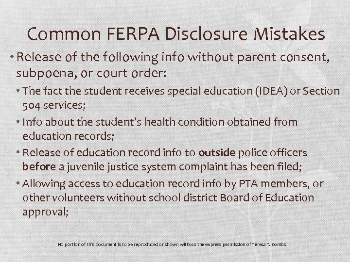 Common FERPA Disclosure Mistakes • Release of the following info without parent consent, subpoena,