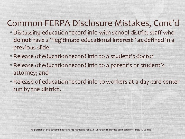 Common FERPA Disclosure Mistakes, Cont'd • Discussing education record info with school district staff