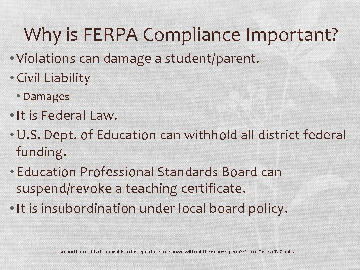 Why is FERPA Compliance Important? • Violations can damage a student/parent. • Civil Liability