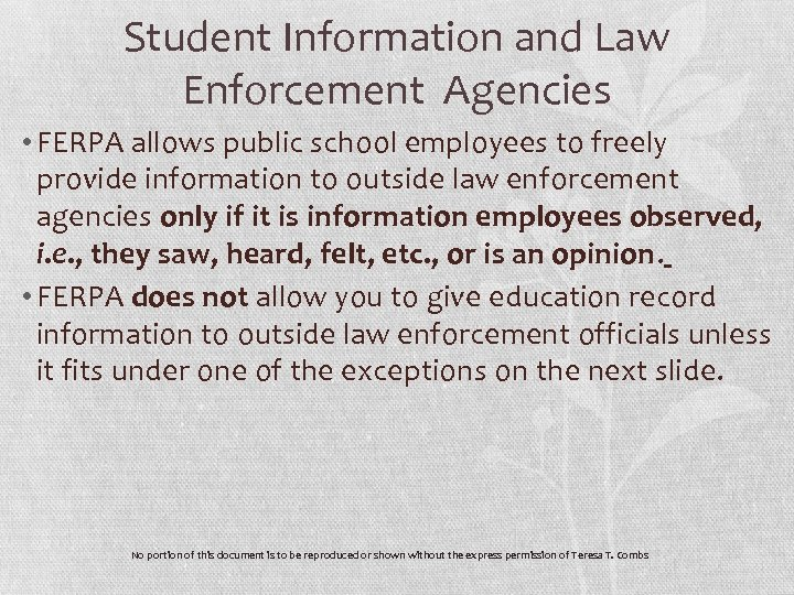 Student Information and Law Enforcement Agencies • FERPA allows public school employees to freely