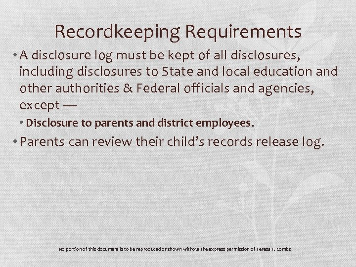 Recordkeeping Requirements • A disclosure log must be kept of all disclosures, including disclosures
