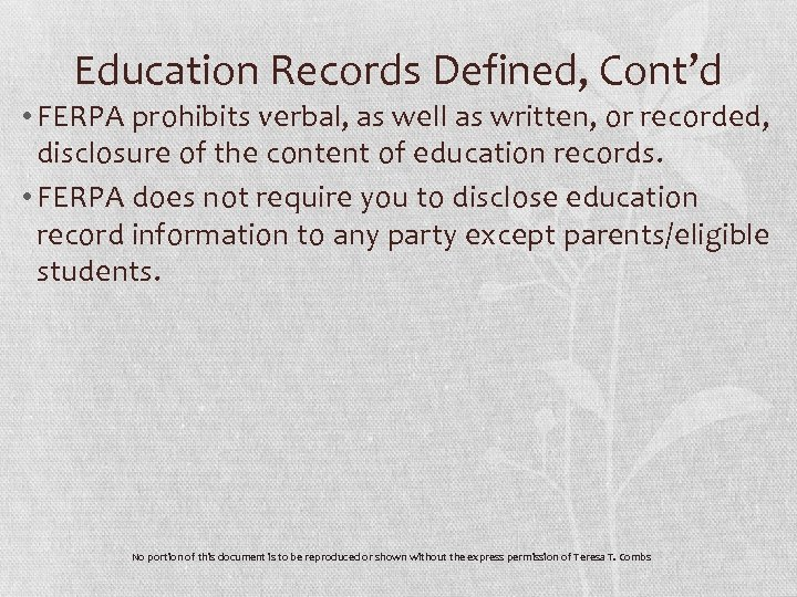 Education Records Defined, Cont'd • FERPA prohibits verbal, as well as written, or recorded,