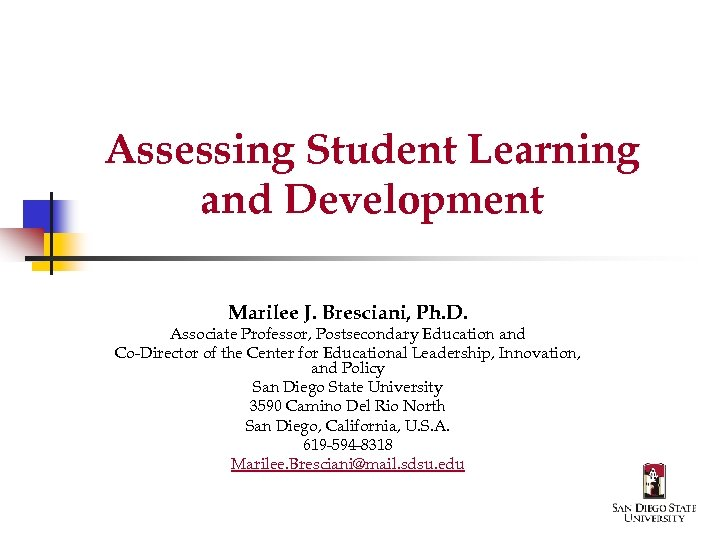 Assessing Student Learning and Development Marilee J. Bresciani, Ph. D. Associate Professor, Postsecondary Education