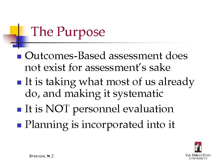 The Purpose Outcomes-Based assessment does not exist for assessment's sake n It is taking