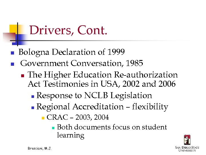 Drivers, Cont. n n Bologna Declaration of 1999 Government Conversation, 1985 n The Higher