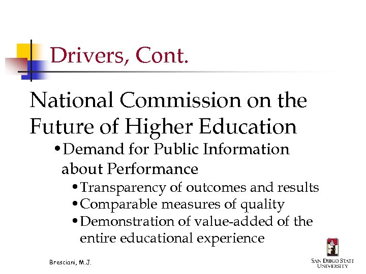 Drivers, Cont. National Commission on the Future of Higher Education • Demand for Public