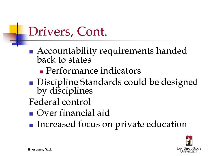 Drivers, Cont. Accountability requirements handed back to states n Performance indicators n Discipline Standards