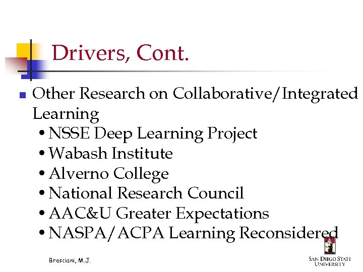 Drivers, Cont. n Other Research on Collaborative/Integrated Learning • NSSE Deep Learning Project •