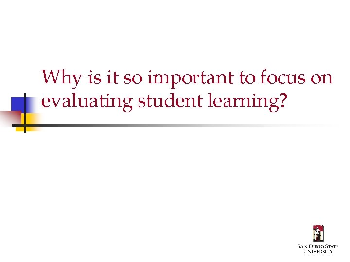 Why is it so important to focus on evaluating student learning?