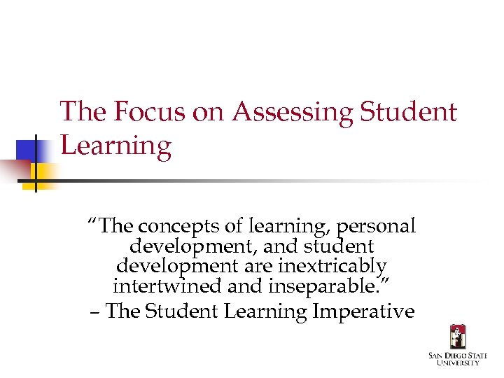 """The Focus on Assessing Student Learning """"The concepts of learning, personal development, and student"""
