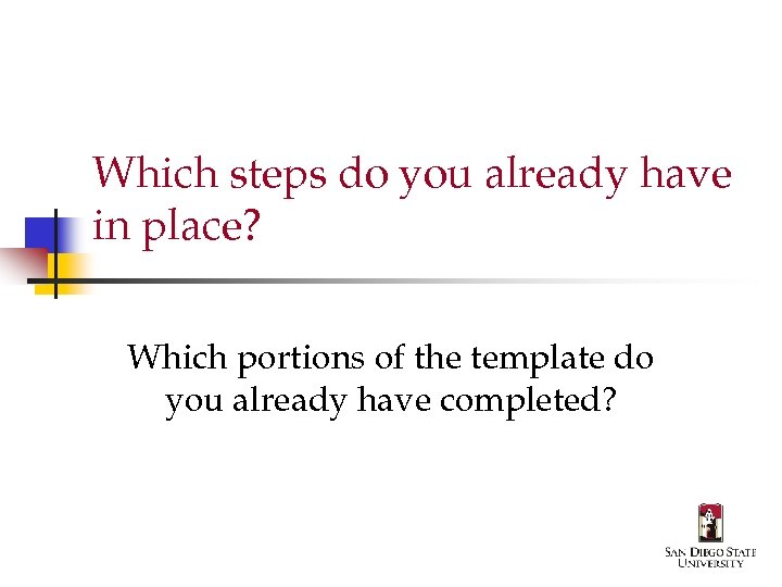 Which steps do you already have in place? Which portions of the template do