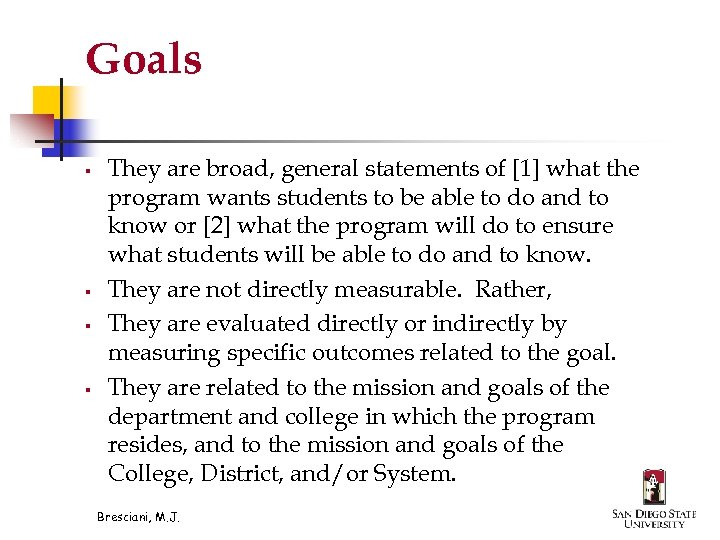 Goals § § They are broad, general statements of [1] what the program wants
