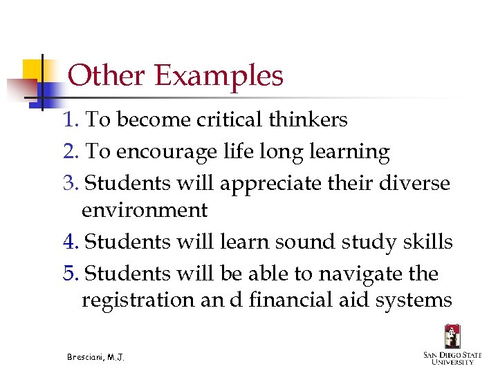 Other Examples 1. To become critical thinkers 2. To encourage life long learning 3.