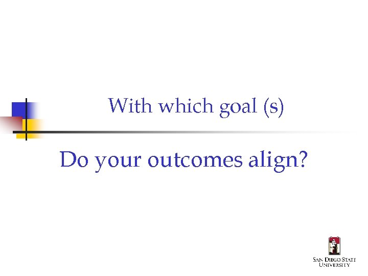 With which goal (s) Do your outcomes align?