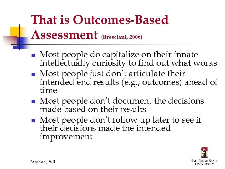 That is Outcomes-Based Assessment (Bresciani, 2006) n n Most people do capitalize on their