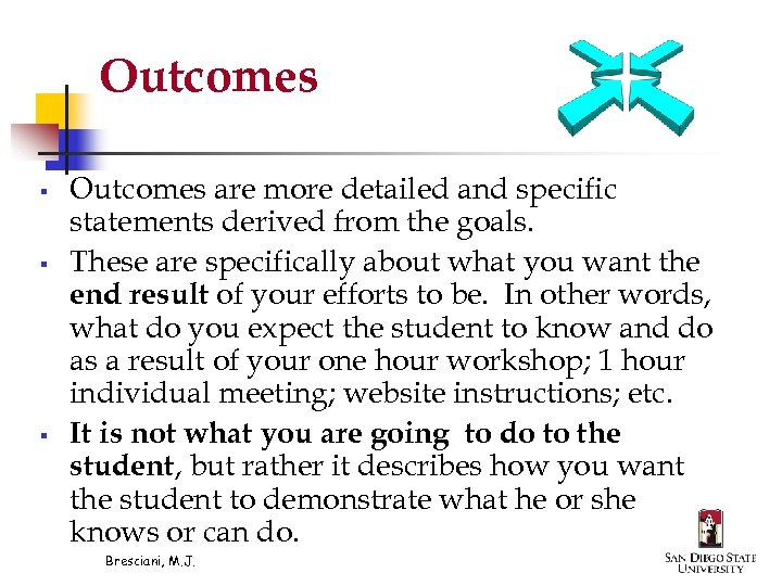 Outcomes § § § Outcomes are more detailed and specific statements derived from the