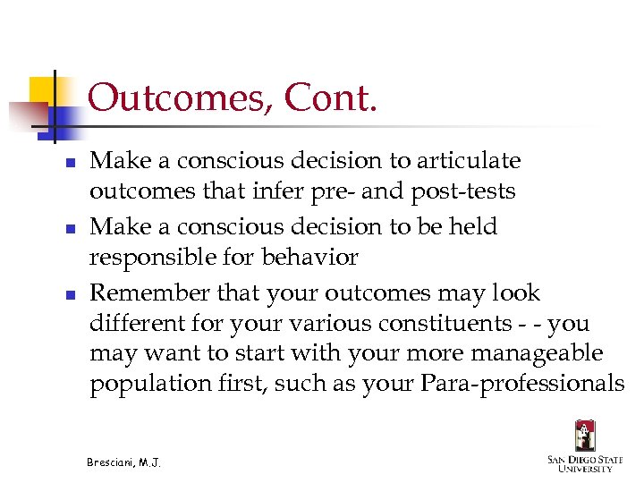 Outcomes, Cont. n n n Make a conscious decision to articulate outcomes that infer