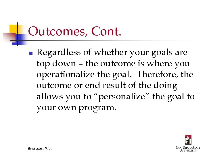 Outcomes, Cont. n Regardless of whether your goals are top down – the outcome