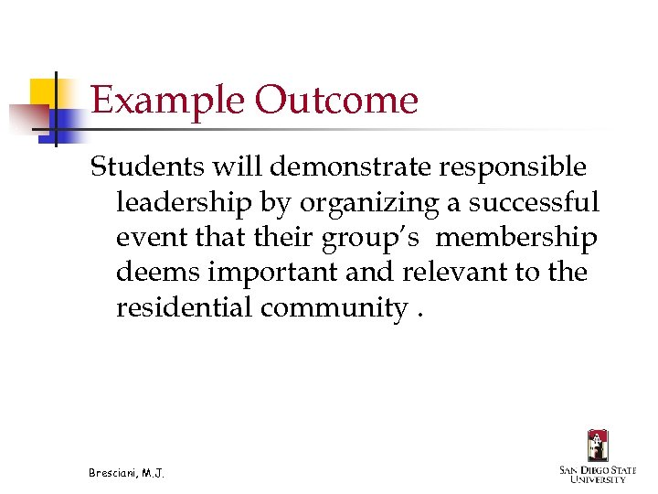 Example Outcome Students will demonstrate responsible leadership by organizing a successful event that their