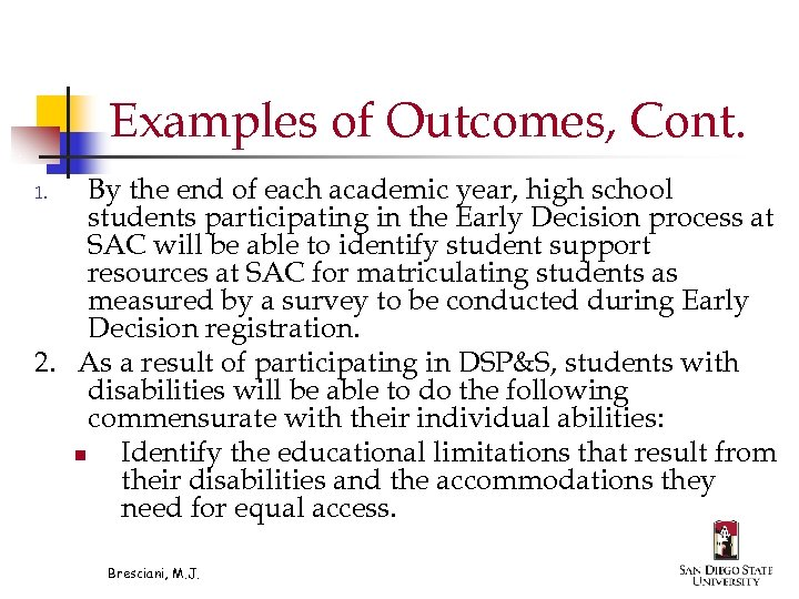 Examples of Outcomes, Cont. By the end of each academic year, high school students