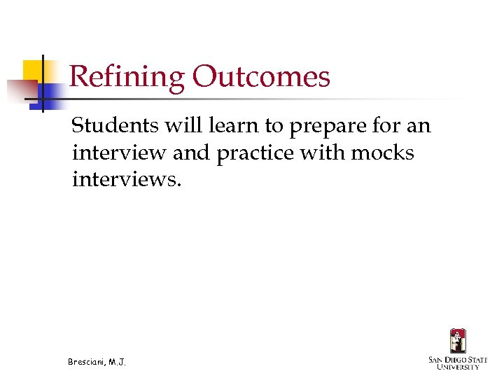 Refining Outcomes Students will learn to prepare for an interview and practice with mocks