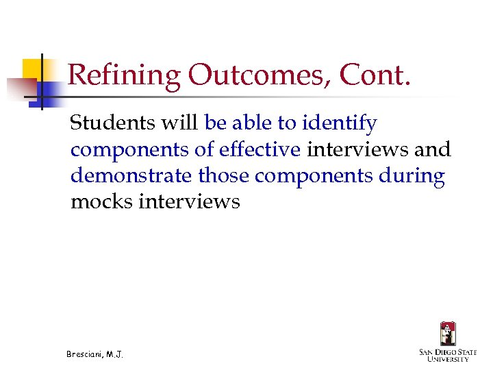 Refining Outcomes, Cont. Students will be able to identify components of effective interviews and