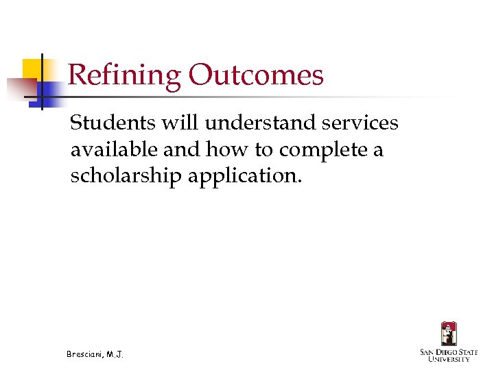 Refining Outcomes Students will understand services available and how to complete a scholarship application.
