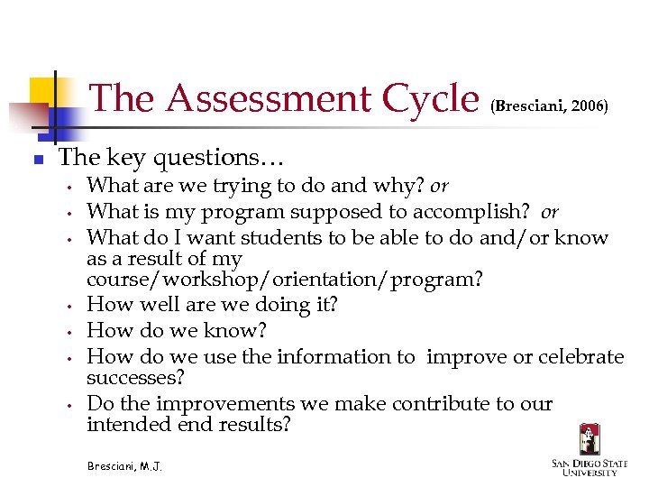 The Assessment Cycle (Bresciani, 2006) n The key questions… • • What are we