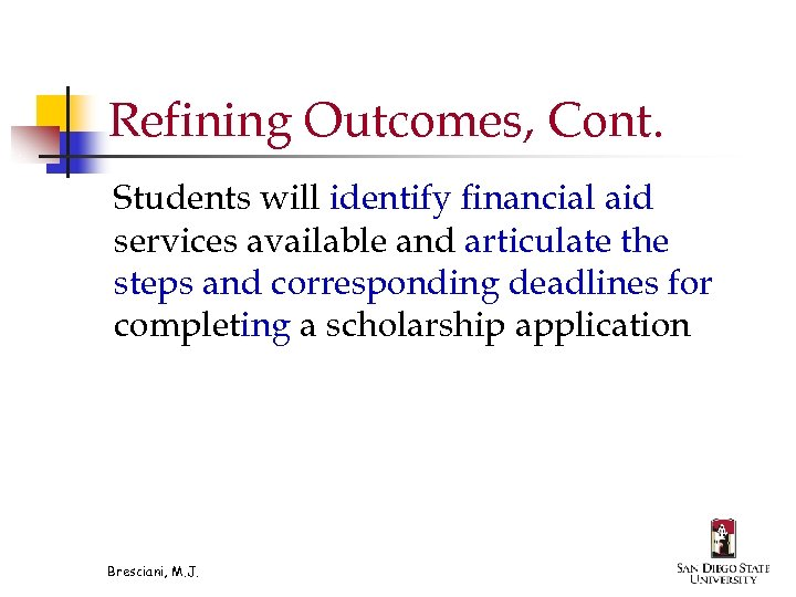 Refining Outcomes, Cont. Students will identify financial aid services available and articulate the steps