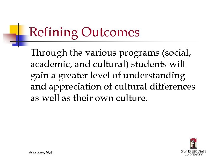 Refining Outcomes Through the various programs (social, academic, and cultural) students will gain a