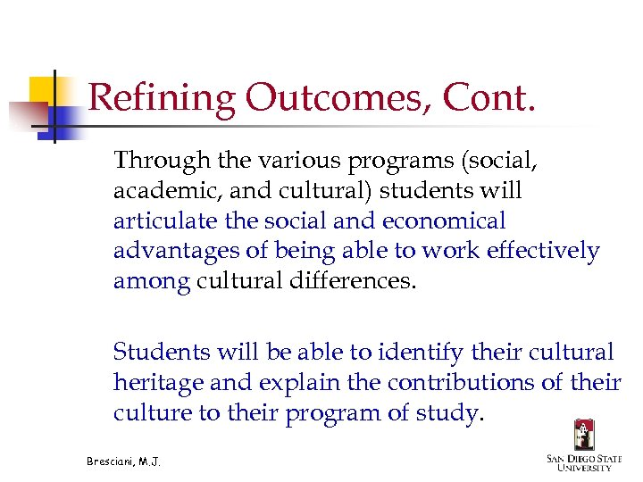 Refining Outcomes, Cont. Through the various programs (social, academic, and cultural) students will articulate