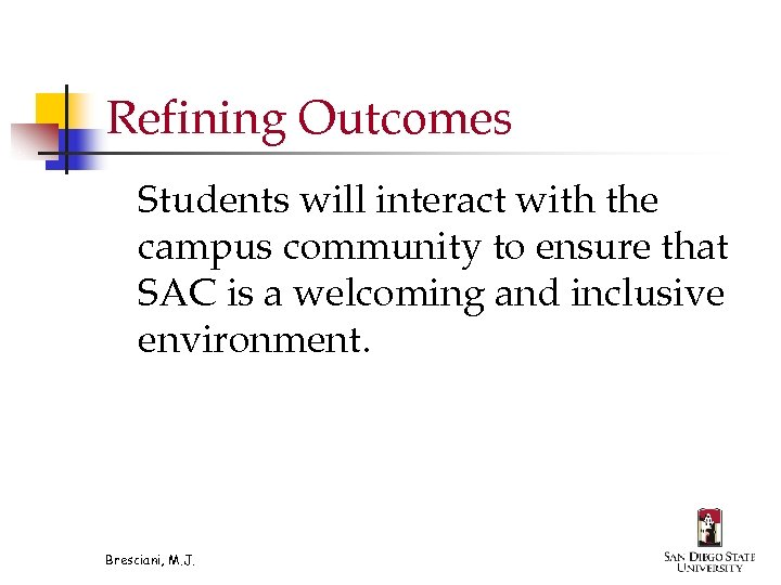 Refining Outcomes Students will interact with the campus community to ensure that SAC is