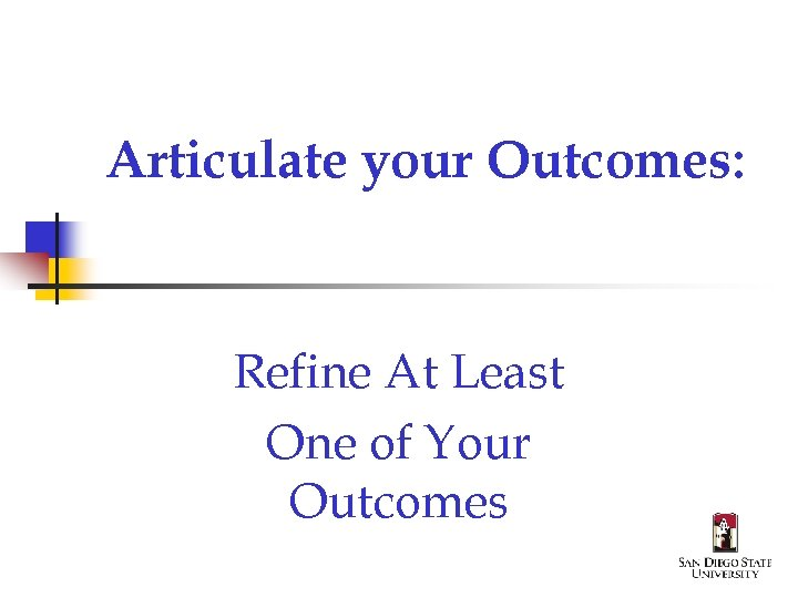 Articulate your Outcomes: Refine At Least One of Your Outcomes