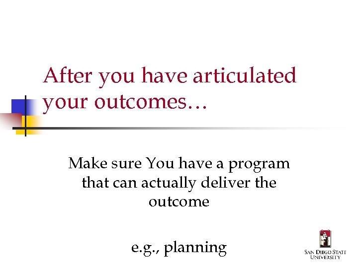 After you have articulated your outcomes… Make sure You have a program that can