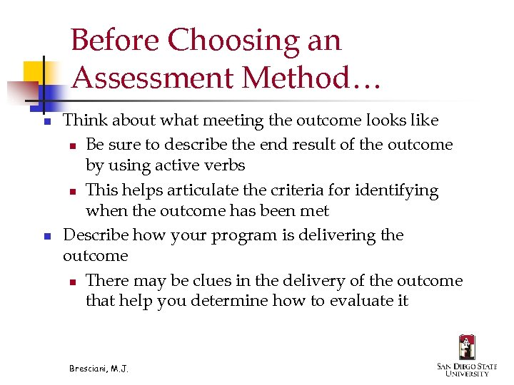 Before Choosing an Assessment Method… n n Think about what meeting the outcome looks