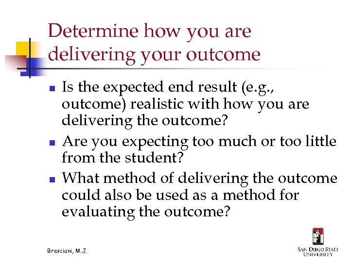 Determine how you are delivering your outcome n n n Is the expected end